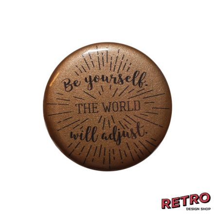 "Magnet ""Be yourself. The world will adjust."" rund 59 mm gold"
