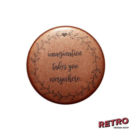 "Magnet ""imagination takes you everywhere"" rund 59 mm bronze"